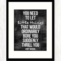 Motivational Quote Print, Typographic Poster, Andy Warhol Quote, Let the Little Things Thrill You, CHOOSE Your BACKGROUND COLOR, 8x10