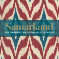 Samarkand: Recipes & Stories from Central Asia & The Caucasus Hardcover – June 7, 2016