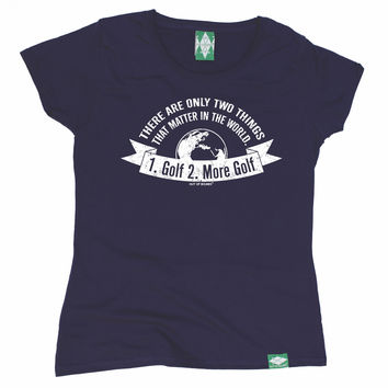Out Of Bounds Women's There Are Only Two Things 1 . Golf 2 . More Golf Golfing T-Shirt