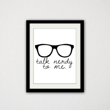 """Black and White Typography Poster. Talk nerdy to me. Geeky. Nerd. Minimalist and Modern. Quote Poster. Glasses. 8.5x11"""" Print"""