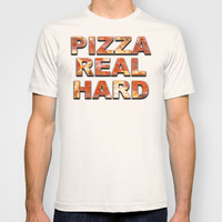 Pizza Real Hard T-shirt by Raunchy Ass Tees