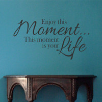 Enjoy this Moment- Vinyl Wall Decal-Home Decor- Family Wall Decor-Custom Wall Decor-Life Quotes