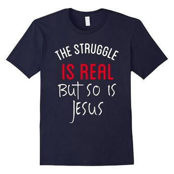 The Struggle Is Real But So Is Jesus T-Shirt Christian Tee