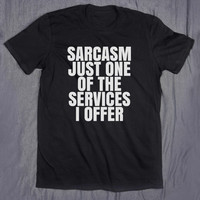 Sarcasm Just One Of The Services I Offer Slogan Tee Funny Sarcastic Tumblr Top T-shirt