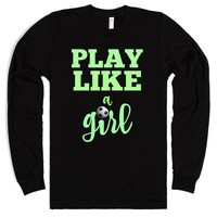 Play like a soccer girl tee tshirt shirts | | SKREENED