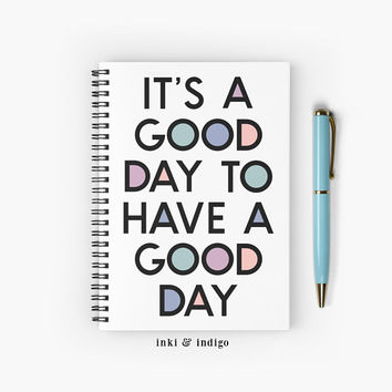 It's A Good Day To Have A Good Day - Spiral Notebook With Lined Paper, A5 Writing Journal, Diary, Cute Notebook, Inspirational Quote