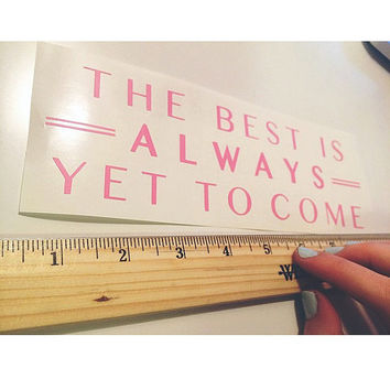 "cool decal christian artsy original ""the best is always yet to come."" lyrics Jesus christian faithful cute sticker"
