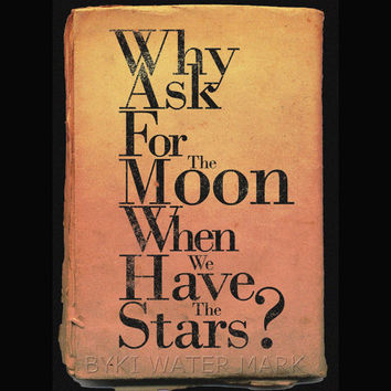 Why ask for the moon when we have the stars - Printable Poster
