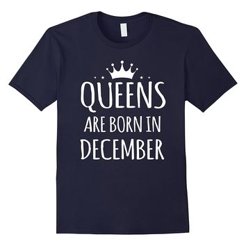 Queens Are Born In December Funny Shirt