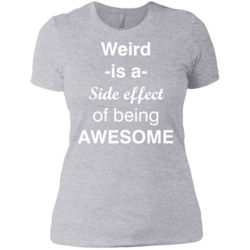 Weird is a side effect of being awesome Tee