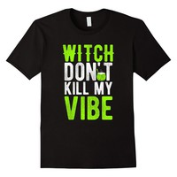 Witch Don't Kill My Vibe - Funny Distressed Halloween Shirt