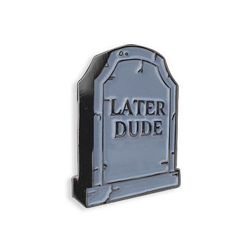 Later Dude Enamel Pin