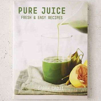 Pure Juice: Fresh & Easy Recipes By Sarah Cadji