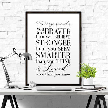 Always Remember You are Braver Than You Believe Wall Print Monochrome Print Inspirational Quote Motivational Quote Bedroom Decor TYPOGRAPHY