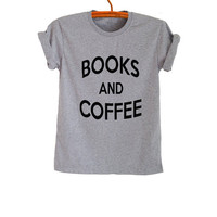 Books and Coffee T Shirt Grey Grunge Hipster Tumblr Fangirl Shirt Womens Teens Girls Unisex Graphic Tee Workout Cool Summer Spring Fashion