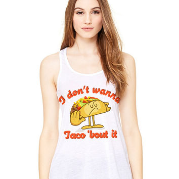 White Tank Top - I Don't Wanna Taco 'Bout It - Ladies Womens Racerback Beach Summer Outfit Spring Food Pun Funny