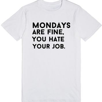 mondays are fine i hate your job