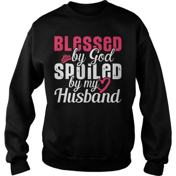 Blessed by God spoiled by my husband shirt Sweatshirt Unisex