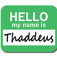 Thaddeus Hello My Name Is Mouse Pad