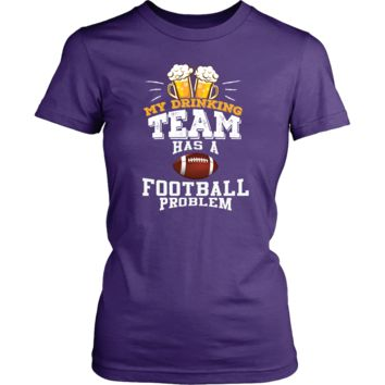 Women's My Drinking Team Has A Football Problem T-Shirt - Funny Gift