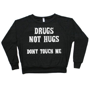 Drugs Not Hugs Raglan Pullover
