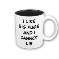 I Like Big Pugs and I Cannot Lie Mug from Zazzle.com