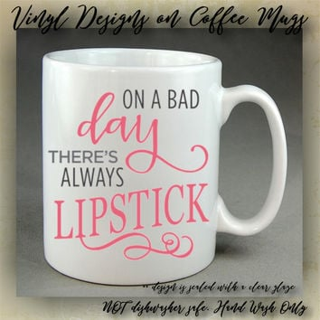 On a BAD day there's always LIPSTICK - coffee mug - unique coffee mug - girly mug - coffee cup - vinyl designs