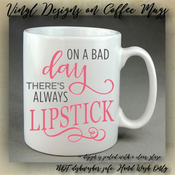 On a bad day there's always LIPSTICK | Cute Coffee Mug | Coffee Cup | Funny Coffee Mugs | Inspirational Quotes on Mugs - VINYL