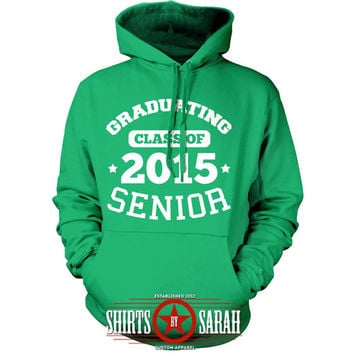 2015 Senior Hoodie - 2015 Graduating Class Graduation Pullover Sweatshirt Graduate 2015 Hoodies Senior