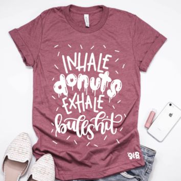 Inhale ___ Exhale Bullshit Shirt or Tank