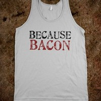 BECAUSE BACON