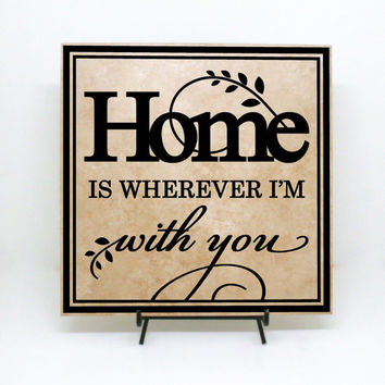 Home is wherever I'm with you sign (Wood Board or Tile) Mother's Day Sign, Anniversary Tile, Vinyl Tile, Love tile, Home decor, New home