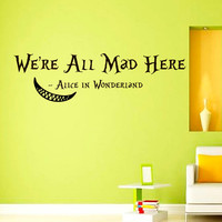 Wall Decals Alice in Wonderland Cheshire Cat Quote Decal  We're all mad here  Sayings Sticker Vinyl Decals Wall Decor Murals Z323