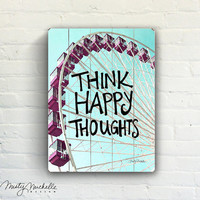 Think Happy Thoughts - Fun Handscripted Inspration over photo of Ferris Wheel - Slatted Plank Wood Sign