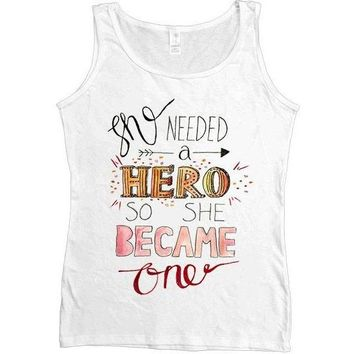 She Needed A Hero, So She Became One -- Women's Tanktop
