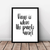"FUNNY WALL ART Pants Minimalist Poster print typography wall decor art inspirational funny ""home is where the pants aren't"" Instant download"