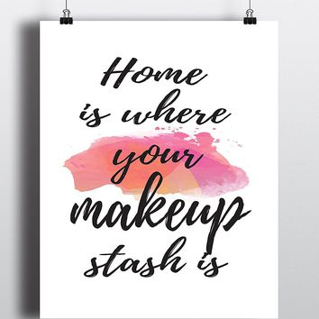 Home is where your makeup stash is Fashion Quote Art Print - Unframed