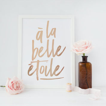 A la belle etoile Print, Real Rose Gold Print, French Quote, Typography Print, Home Decor, French Typography, Rose Gold Wall Art,Bedroom Art