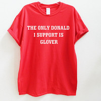 The only Donald I support is Glover Unisex Shirt S-5Xl