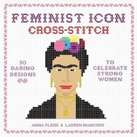 Feminist Icon Cross-Stitch Book - 30 Daring Designs to Celebrate Strong Women