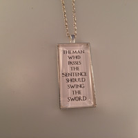 Game of Thrones, The man who passes the sentence should swing the sword, Ned Stark Quote Necklace, Gothic Necklace