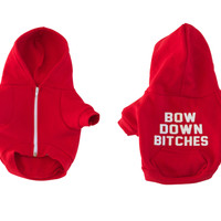 BOW DOWN BITCHES [DOG SWEATSHIRT]