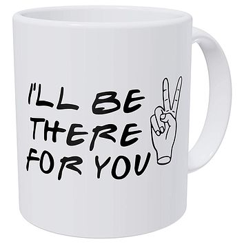 Friends I'll Be There For You, Peace Sign Quote 11 Ounces Funny Coffee Mug Gag Gift