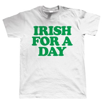 Irish For A Day T-Shirts - Men's Crew Neck Top Tees