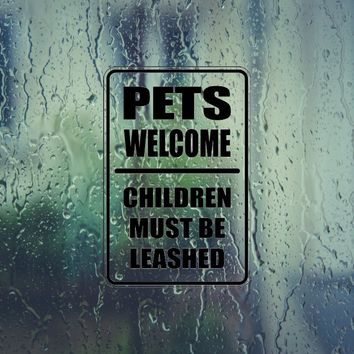Pets Welcome Children Must be Leashed Sign Vinyl Outdoor Decal (Permanent Sticker)