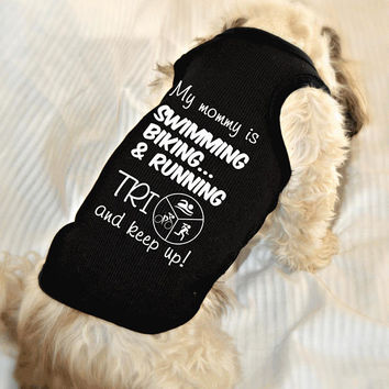 Triathlon Dog Tank Top. Dog Cheering Mom Tri and Keep Up Shirt. Small Pet Clothes.