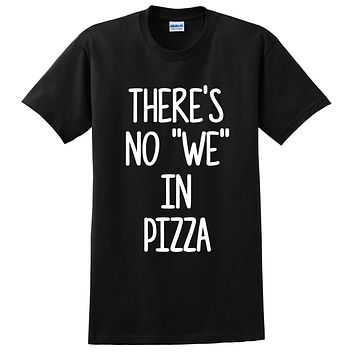 There's no we in pizza all about pizza funny humor pizza saying food lover gift idea T Shirt