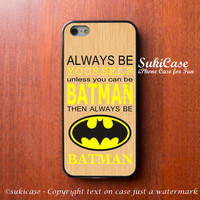 IPHONE 5S CASE BATMAN Funny Qoute always be yourself iPhone Case iPhone 5 Case iPhone 4 Case Samsung Galaxy S4 S3 Cover iPhone 5c iPhone 4s