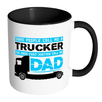 Trucker Father Mug Some People Call Me Trucker - White 11oz Accent Coffee Mugs