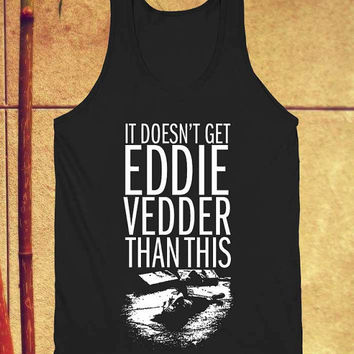 doesn t get eddie vedder than tank top black unisex adults size s-xxl